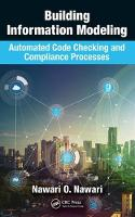 Building Information Modeling Automated Code Checking and Compliance Processes by Nawari O. (University of Florida, Gainesville, USA) Nawari