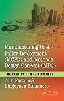 Manufacturing Cost Policy Deployment (MCPD) and Methods Design Concept (MDC) The Path to Competitiveness by Alin Posteuca, Shigeyasu Sakamoto