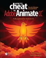 How to Cheat in Adobe Animate CC by Myra Ferguson, Chris Georgenes