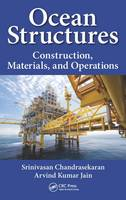 Ocean Structures Construction, Materials, and Operations by Srinivasan Chandrasekaran