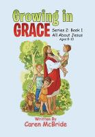 Growing in Grace Series 2: All about Jesus by Caren McBride