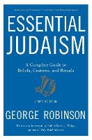 Essential Judaism: Updated Edition A Complete Guide to Beliefs, Customs & Rituals by George Robinson