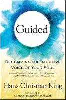 Guided Reclaiming the Intuitive Voice of Your Soul by Hans Christian King, Michael Bernard Beckwith