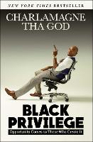 Black Privilege Opportunity Comes to Those Who Create It by Charlamagne Tha God