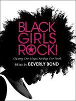 Black Girls Rock! Owning Our Magic. Rocking Our Truth. by Beverly Bond