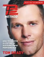 The TB12 Method How to Achieve a Lifetime of Sustained Peak Performance by Tom Brady