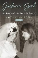 Jackie's Girl My Life with the Kennedy Family by Kathy McKeon