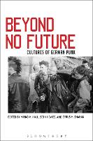 Beyond No Future Cultures of German Punk by Mirko M. (Converse College, USA) Hall