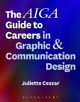 The AIGA Guide to Careers in Graphic and Communication Design by Juliette (Parsons School of Design, USA) Cezzar