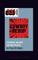 Yoko Kanno's Cowboy Bebop Soundtrack by Rose (University of Texas-Austin USA) Bridges