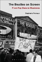 The Beatles on Screen From Pop Stars to Musicians by Stephanie (Teesside University, UK) Fremaux