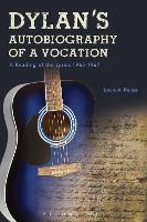 Dylan's Autobiography of a Vocation A Reading of the Lyrics 1965-1967 by Louis A. (Dartmouth College, USA) Renza