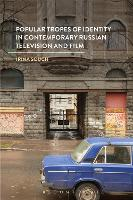 Popular Tropes of Identity in Contemporary Russian Television and Film by Irina (University of Amsterdam, The Netherlnds) Souch