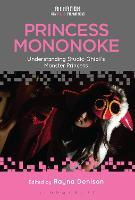 Princess Mononoke Understanding Studio Ghibli's Monster Princess by Rayna (University of East Anglia, UK) Denison