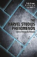 The Marvel Studios Phenomenon Inside a Transmedia Universe by Mike McKenny, Martin Flanagan, Andrew Livingstone