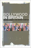 Bollywood in Britain Cinema, Brand, Discursive Complex by Lucia Kramer