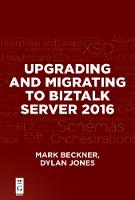 Upgrading and Migrating to BizTalk Server 2016 by Mark Beckner