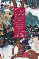 Curse on This Country The Rebellious Army of Imperial Japan by Danny Orbach