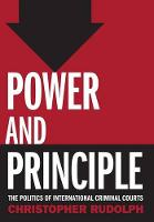 Power and Principle The Politics of International Criminal Courts by Christopher Rudolph