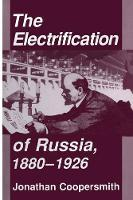 The Electrification of Russia, 1880-1926 by Jonathan Coopersmith