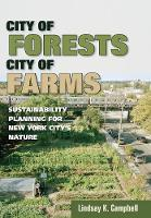 City of Forests, City of Farms Sustainability Planning for New York City's Nature by Lindsay K. Campbell