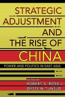 Strategic Adjustment and the Rise of China Power and Politics in East Asia by Robert S. Ross