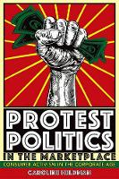 Protest Politics in the Marketplace Consumer Activism in the Corporate Age by Caroline (Occidental College) Heldman