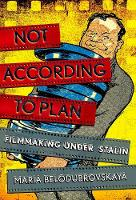 Not According to Plan Filmmaking under Stalin by Maria Belodubrovskaya