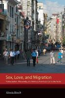 Sex, Love, and Migration Postsocialism, Modernity, and Intimacy from Istanbul to the Arctic by Alexia Bloch