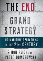 The End of Grand Strategy US Maritime Operations in the Twenty-First Century by Simon Reich, Peter Dombrowski