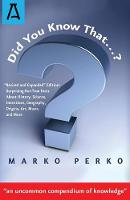 Did You Know That...? Revised and Expanded Edition: Surprising-But-True Facts About History, Science, Inventions, Geography, Origins, Art, Music, and More by Marko Perko