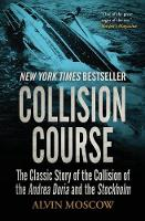 Collision Course The Classic Story of the Collision of the Andrea Doria and the Stockholm by Alvin Moscow