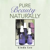 Pure Beauty Naturally by Linda Lee