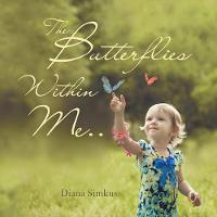 The Butterflies Within Me . . by Diana Simkus