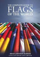 The Complete Guide to Flags of the World, 3rd Edn by Brian Johnson Barker, Clive Carpenter