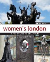 Women's London A Tour Guide to Great Lives by Rachel Kolsky