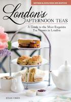 London's Afternoon Teas, Updated Edition A Guide to the Most Exquisite Tea Venues in London by Susan Cohen