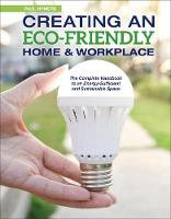 Creating an Eco-Friendly Home & Workplace The Complete Handbook to an Energy-Sufficient and Sustainable Space by Paul Hymers