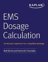EMS Dosage Calculation Math Review and Practice for Paramedics by Kaplan Medical
