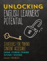 Unlocking English Learners' Potential Strategies for Making Content Accessible by Diane Staehr Fenner, Sydney C. Snyder