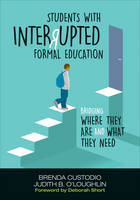 Students With Interrupted Formal Education Bridging Where They Are and What They Need by Brenda K. Custodio, Judith B. O'Loughlin