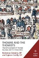 Thomas and the Thomists The Achievement of Thomas Aquinas and His Interpreters by Romanus Cessario, Cajetan Cuddy