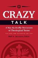 Crazy Talk A Not-So-Stuffy Dictionary of Theological Terms by Rolf A. Jacobson