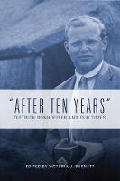 After Ten Years Dietrich Bonhoeffer and Our Times by Victoria J. Barnett