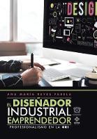 El Disenador Industrial Emprendedor Profesionalismo En La 4ri by Ana Maria Fabela Reyes