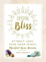 Crystal Bliss Attract Love. Feed Your Spirit. Manifest Your Dreams. by Devi Brown