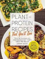 Plant-Protein Recipes That You'll Love Enjoy the goodness and deliciousness of 150+ healthy plant-protein recipes! by Carina Wolff