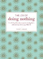 The Joy of Doing Nothing A Real-Life Guide to Stepping Back, Slowing Down, and Creating a Simpler, Joy-Filled Life by Rachel Jonat