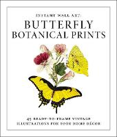 Instant Wall Art - Butterfly Botanical Prints 45 Ready-to-Frame Vintage Illustrations for Your Home Decor by Adams Media