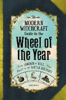 The Modern Witchcraft Guide to the Wheel of the Year From Samhain to Yule, Your Guide to the Wiccan Holidays by Judy Ann Nock